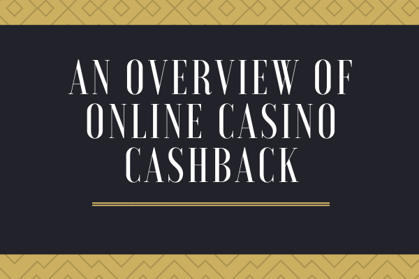 An overview of Online Casino Cashback