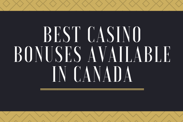 Best Casino Bonuses Available in Canada
