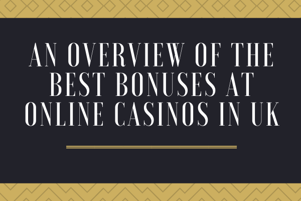 An overview of the Best Bonuses at Online Casinos in UK