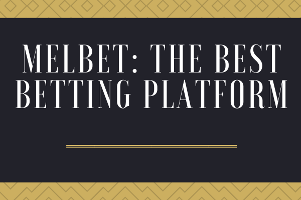 MelBet: The best casino and betting platform