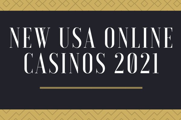 New USA Online Casinos 2021