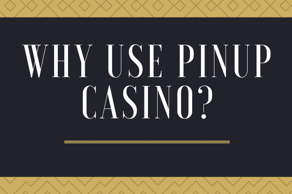 Why use Pin-up Casino?