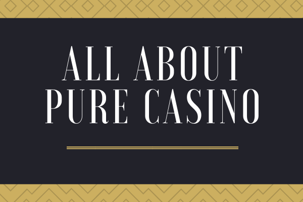 All About Pure Casino